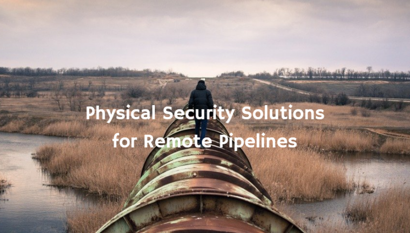 Physical Security Solutions for Remote Pipelines